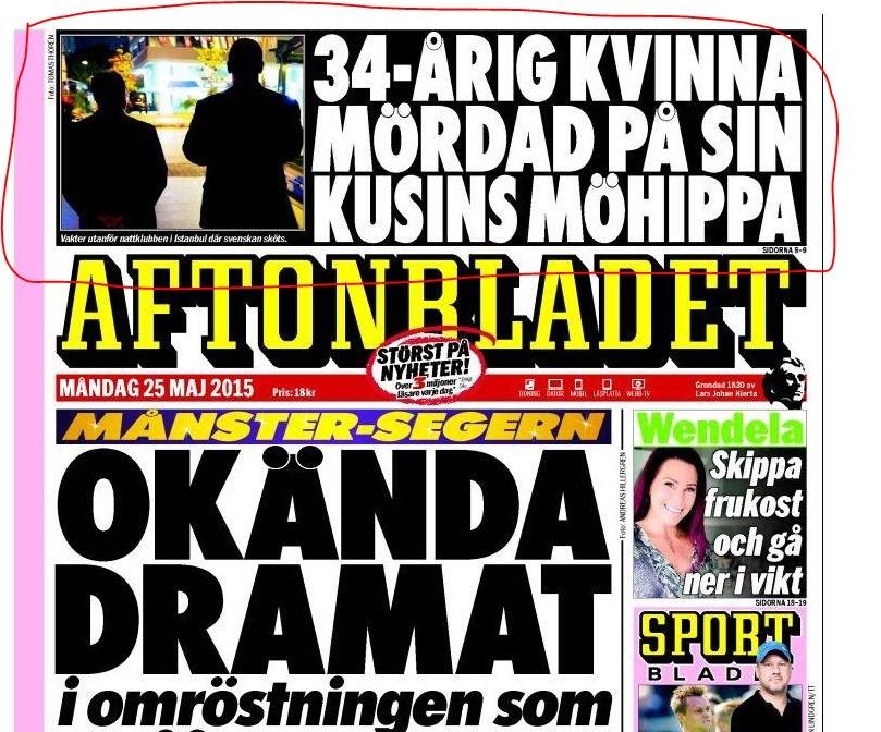 İsveç'in en çok satan gazetesi Aftonbladet, İstanbul'da cinayete kurban giden 34 yaşındaki kadının haberini sürmanşetten verdi. İnternet sitesi de dünden beri canlı yayında.